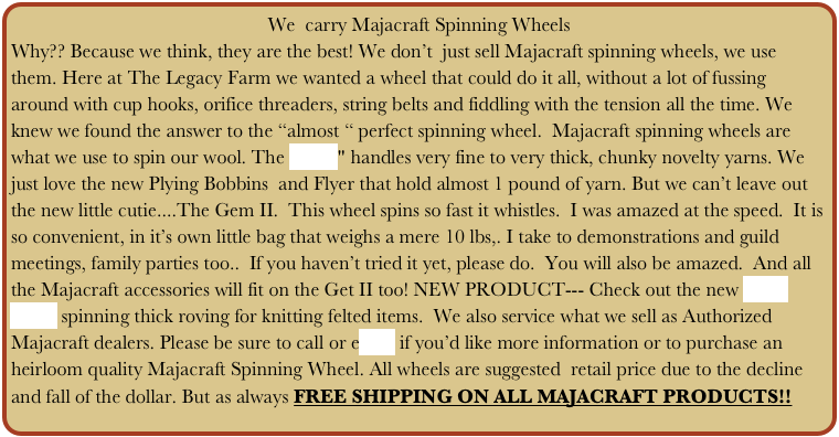 We  carry Majacraft Spinning Wheels